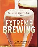 Extreme Brewing : An Enthusiast's Guide to Brewing Craft Beer At Home by Sam Calagione (2008) Hardcover