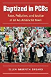 "Ellen Griffith Spears, ""Baptized in PCBs: Race, Pollution, and Justice in an All-American Town"" (UNC Press, 2016)"