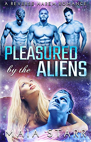 Pleasured By The Aliens: A Reverse Harem Romance