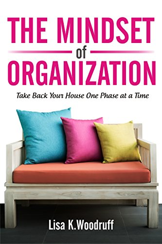 The Mindset of Organization: Take Back Your House One Phase at a Time by [Woodruff, Lisa]