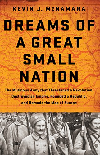 - Dreams of a Great Small Nation: The Mutinous Army that Threatened a Revolution, Destroyed an Empire, Founded a Republic, and Remade the Map of Europe