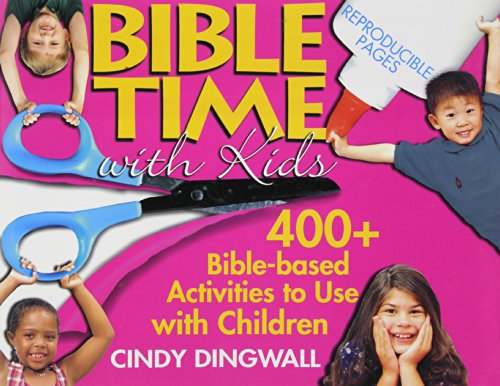 Bible Time with Kids: 400+ Bible-Based Activities to Use with Children
