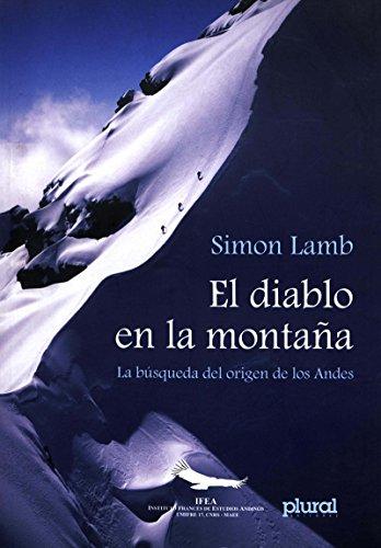 Descargar Libro El Diablo En La Montaña: La Búsqueda Del Origen De Los Andes Simon Lamb