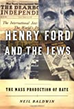Henry Ford and the Jews, Neil Baldwin, 1891620525
