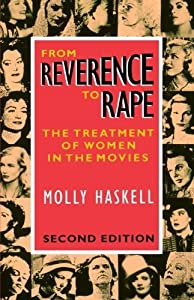 From Reverence to Rape: The Treatment of Women in the Movies by Haskell (1-Oct-1987) Paperback