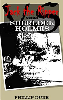 Jack The Ripper Versus Sherlock Holmes: With Autopsy Reports and Photographs. by [Duke Ph.D., Phillip]