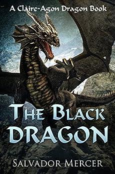 The Black Dragon: A Claire-Agon Dragon Book (Dragon Series 3) by [Mercer, Salvador]