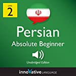 Learn Persian - Level 2: Absolute Beginner Persian: Volume 1: Lessons 1-25 |  Innovative Language Learning LLC