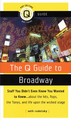 The Q Guide to Broadway: Stuff You Didn't Even Know You Wanted to Know...about the Hits, Flops the Tonys, and Life upon the Wicked Stage (Pop Culture Out There Q Guide) -