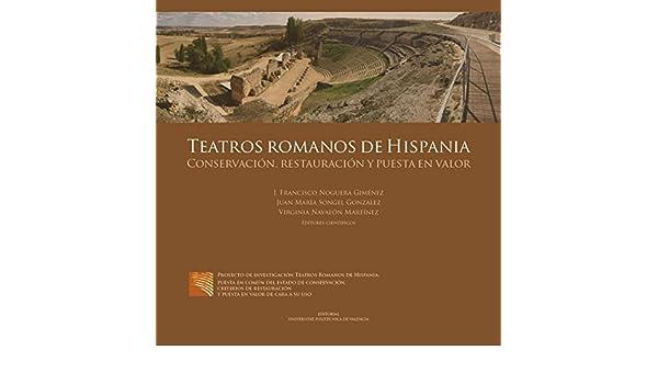 Teatros romanos de Hispania. Conservación, restauración y puesta en valor: Amazon.es: J.Francisco Noguera, Juan María Songel, Virginia Navalón Martínez: ...