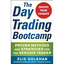 The Day Trading Bootcamp: Proven Methods and Strategies for the Serious Trader