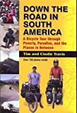 img - for Down the Road in South America: A Bicycle Tour through Poverty, Paradise, and the Places in Between book / textbook / text book