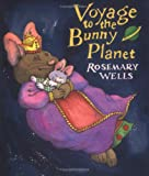Voyage to the Bunny Planet, Rosemary Wells, 0670036633