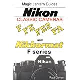 Magic Lantern Guides® Classic Series: Nikon Classic Cameras Vol.1 For F, Nikkormat Series, Fe, Fe2nd Fa