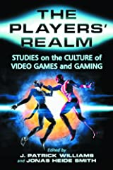 The Players' Realm: Studies on the Culture of Video Games and Gaming Paperback