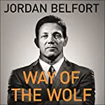 Way of the Wolf: Straight Line Selling: Master the Art of Persuasion, Influence, and Success | Jordan Belfort