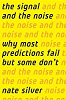 The Signal and the Noise: Why Most Predictions Fail but Some Don't Front Cover