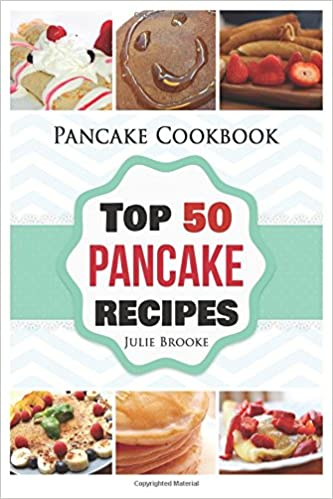 Pancake Cookbook: Top 50 Pancake Recipes (pancakes, waffles, syrup, book, breakfast): Volume 1 (pancakes, protein, abs, waffle, syrup, book, mix, breakfast))