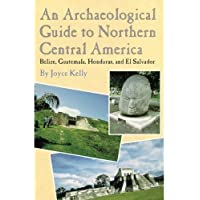 An Archaeological Guide to Northern Central America