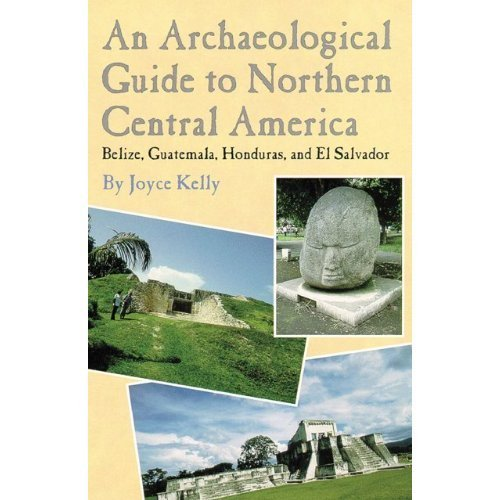 An Archaeological Guide to Northern Central America Hardcover – December 31, 1996 Joyce Kelly University of Oklahoma Press 0806128585 Belize