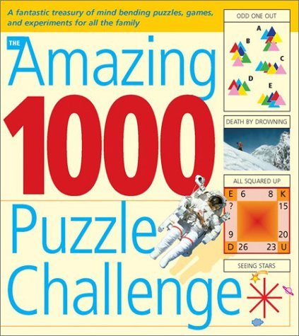 The Amazing 1000 Puzzle Challenge: A Fantastic Treasury of Mind Bending Puzzles, Games, and Experiments for All the ()