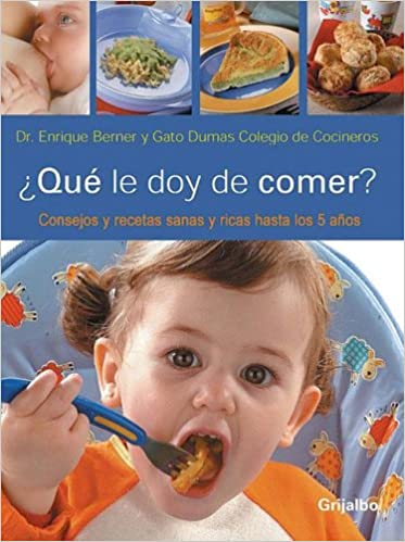 Que le doy de comer?/ What Should I Give Them to Eat?: Consejos Y Recetas Sanas Y Ricas Hasta Los 5 Anos / Tips and Natural and Enriched Recipes upto 5 ...