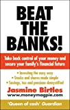 img - for Beat the Banks!: Take back control of your money and secure your family's financial future by Jasmine Birtles (2010-05-13) book / textbook / text book