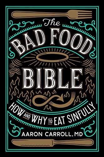 aae410274f3e The Bad Food Bible  How and Why to Eat Sinfully - Kindle edition by ...
