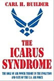 The Icarus Syndrome: The Role of Air Power Theory in the Evolution and Fate of the U.S. Air Force
