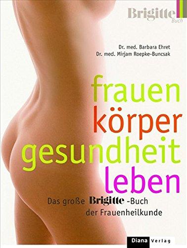Frauen - Körper - Gesundheit - Leben. Das große BRIGITTE-Buch der Frauenheilkunde