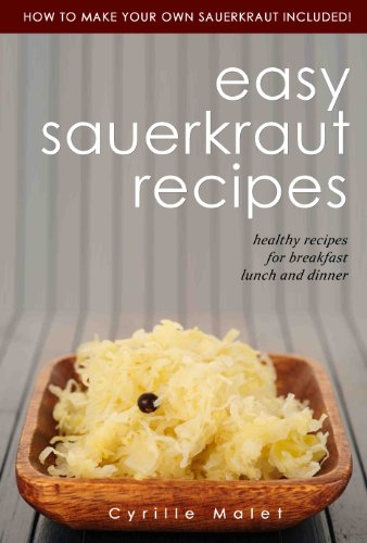 Easy Sauerkraut Recipes : Healthy Recipes For Breakfast, Lunch & Dinner by [Malet, Cyrille]