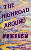 The Highroad Around Modernism, Neville, Robert Cummings, 0791411524