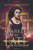 Marked by Fate: Origins: Beginnings. Secrets. Deleted Scenes.