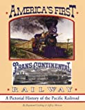 America's First Transcontinental Railway, Raymond Cushing and Jeffrey Moreau, 1563420023