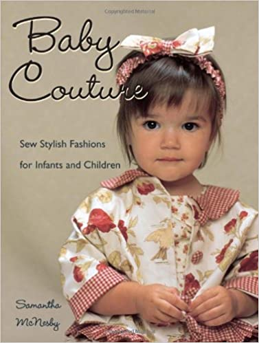 cbb6f751d8 Baby Couture  Sew Stylish Fashions for Infants and Children  Samantha  McNesby  0046081007743  Amazon.com  Books