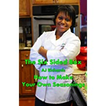 The Six Sided Box: How to Make Your Own Seasonings