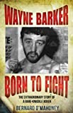 Wayne Barker: Born to Fight: The Extraordinary Story of a Bare-Knuckle Boxer