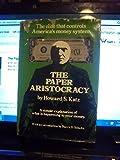 The Paper Aristocracy, Howard S. Katz, 0916728013