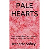 PALE HEARTS: Soul mates destined to reach, enrich, the palest hearts