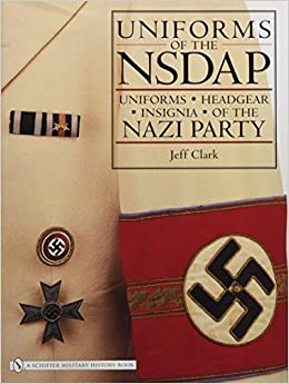 Uniforms of the NSDAP: Uniforms - Headgear - Insignia of the