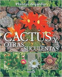 Cactus Y Otras Suculentas Plantas De Jardin Plantas De Jardín: Amazon.es: Alonso de la Paz, Francisco Javier, Susaeta, Equipo: Libros