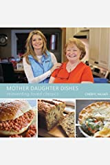 Mother Daughter Dishes: reinventing loved classics Paperback