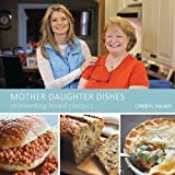 Mother Daughter Dishes: reinventing loved classics