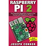 Raspberry Pi 2: The Definitive Beginner's Guide to Get Started with Raspberry Projects - 2nd Edition (Raspberry Pi Projects, Operation System, Hacking, Python, JavaScript, Html, Linux)