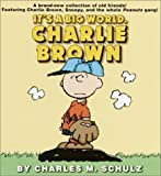 It's a Big World, Charlie Brown (Peanuts), by Charles M. Schulz
