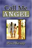 Call Me Angel, Dawn Knapp, 1424101700