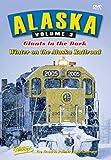 Alaska Volume 3:  Giants in the Dark - Winter on the Alaska Railroad