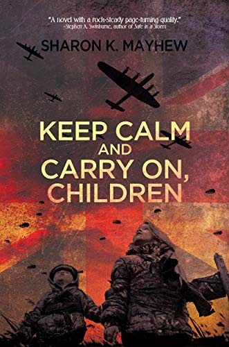 """A courageous journey of survival and loyalty through the eyes of children during WWII.""  Keep Calm and Carry On, Children  by Sharon K. Mayhew"