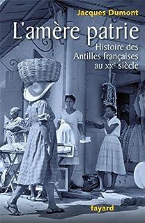 L'amère patrie : histoire des Antilles françaises au XXe siècle