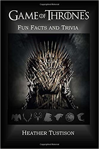 Game of thrones fun facts and trivia facts you probably dont game of thrones fun facts and trivia facts you probably dont know unless you read the books heather tustison 9781549718007 amazon books fandeluxe Gallery